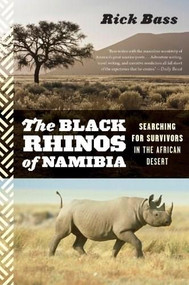 The Black Rhinos of Namibia (Searching for Survivors in the African Desert) by Rick Bass, 9780544002333