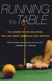 Running the Table (The Legend of Kid Delicious, the Last Great American Pool Hustler) by L. Jon Wertheim, 9780547086125