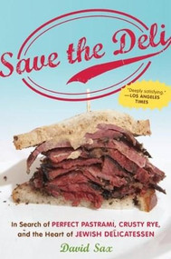 Save the Deli (In Search of Perfect Pastrami, Crusty Rye, and the Heart of Jewish Delicatessen) by David Sax, 9780547386447