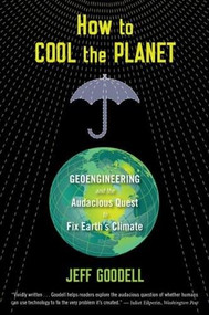 How to Cool the Planet (Geoengineering and the Audacious Quest to Fix Earth's Climate) by Jeff Goodell, 9780547520230