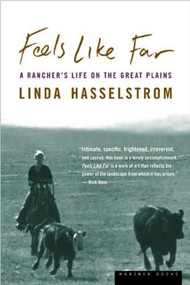 Feels Like Far (A Rancher's Life on the Great Plains) by Linda M. Hasselstrom, 9780618124954