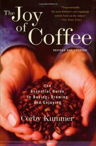 The Joy of Coffee (The Essential Guide to Buying, Brewing, and Enjoying - Revised and Updated) by Corby Kummer, 9780618302406