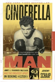 Cinderella Man (James J. Braddock, Max Baer, and the Greatest Upset in Boxing History) by Jeremy Schaap, 9780618711901