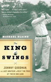 The King of Swings (Johnny Goodman, the Last Amateur to Beat the Pros at Their Own Game) by Michael Blaine, 9780618871896