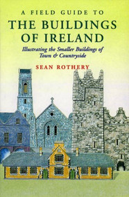 A Field Guide to the Buildings of Ireland (Illustrating the Smaller Buildings of Town and Countryside) - 9781874675860 by Sean Rothery, 9781874675860