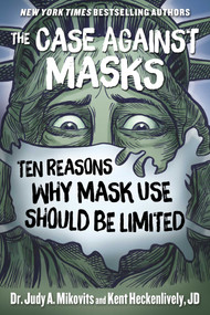 The Case Against Masks (Ten Reasons Why Mask Use Should be Limited) by Judy Mikovits, Kent Heckenlively, 9781510764279