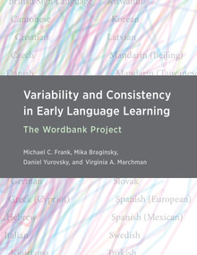 Variability and Consistency in Early Language Learning (The Wordbank Project) by Michael C. Frank, Mika Braginsky, Daniel Yurovsky, Virginia A. Marchman, 9780262045100