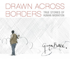 Drawn Across Borders: True Stories of Human Migration by George Butler, George Butler, 9781536217759