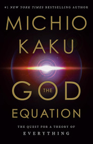 The God Equation (The Quest for a Theory of Everything) by Michio Kaku, 9780385542746