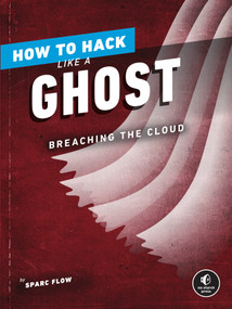 How to Hack Like a Ghost (Breaching the Cloud) by Sparc Flow, 9781718501263