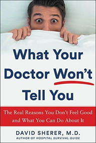 What Your Doctor Won't Tell You (The Real Reasons You Don't Feel Good and What YOU Can Do About It) by David Sherer, 9781630061654