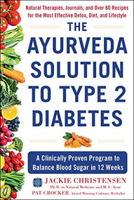 The Ayurveda Solution to Type 2 Diabetes (A Clinically Proven Program to Balance Blood Sugar in 12 Weeks) by Jackie Christensen, Pat Crocker, 9781630061791