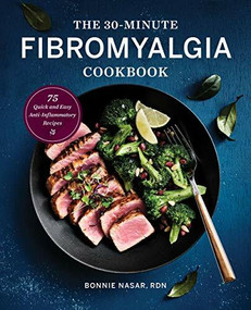 The 30-Minute Fibromyalgia Cookbook (75 Quick and Easy Anti-Inflammatory Recipes) by Bonnie Nasar, 9781647396862