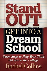 Stand Out Get into a Dream School (Seven Steps to Help Your Child Get into a Top College) (Miniature Edition) by Rachel Collins, 9781642796254