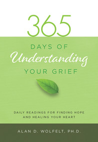 365 Days of Understanding Your Grief (Miniature Edition) by Alan D. Wolfelt, 9781617222993