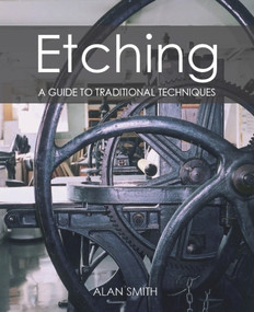 Etching (A Guide to Traditional Techniques) - 9781785007699 by Alan Smith, 9781785007699