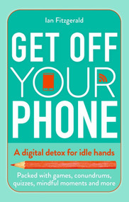 Get off Your Phone (A Digital Detox for Idle Hands) (Miniature Edition) by Ian Fitzgerald, 9781787417243