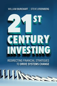 21st Century Investing (Redirecting Financial Strategies to Drive Systems Change) by William Burckart, Steve Lydenberg, 9781523091072