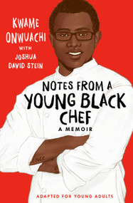 Notes from a Young Black Chef (Adapted for Young Adults) - 9780593176016 by Kwame Onwuachi, Joshua David Stein, 9780593176016
