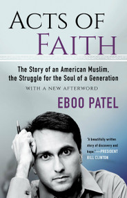 Acts of Faith (The Story of an American Muslim, the Struggle for the Soul of a Generation, With a New Afterword) by Eboo Patel, 9780807050828