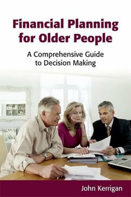 Financial Planning for Older People (A Comprehensive Guide to Decision Making) by John Kerrigan, 9781845861124
