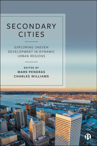 Secondary Cities (Exploring Uneven Development in Dynamic Urban Regions of the Global North) by Mark Pendras, Charles Williams, 9781529212075