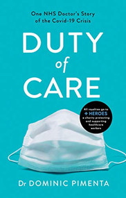 Duty of Care (One NHS Doctor's Story of Courage and Compassion on the COVID-19 Frontline) by Dominic Pimenta Dr, 9781787395596