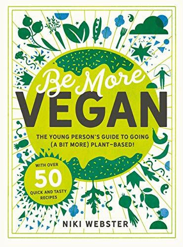 Be More Vegan (The young person's guide to going (a bit more) plant-based!) by Webster Niki, 9781783126613