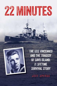 22 Minutes (The USS Vincennes and the Tragedy of Savo Island: A Lifetime Survival Story) - 9781493059348 by Jeff Spevak, 9781493059348