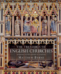 Treasures of English Churches, The (Witnesses to the History of a Nation) by Matthew Byrne, 9781784424893