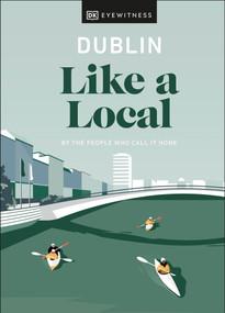 Dublin Like a Local by DK Eyewitness, 9780241490709