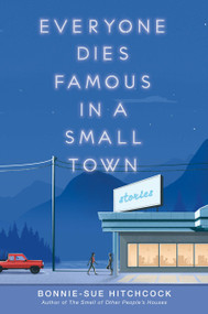 Everyone Dies Famous in a Small Town by Bonnie-Sue Hitchcock, 9781984892591