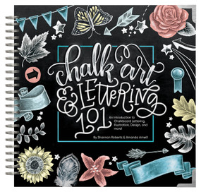 Chalk Art and Lettering 101 (An Introduction to Chalkboard Lettering, Illustration, Design, and More - Ebook) by Amanda Arneill, Shannon Roberts, Paige Tate & Co., 9781944515614