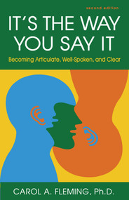 It's the Way You Say It (Becoming Articulate, Well-Spoken, and Clear) by Carol A. Fleming, 9781609947439