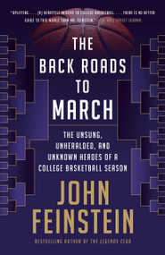 The Back Roads to March (The Unsung, Unheralded, and Unknown Heroes of a College Basketball Season) - 9780525564751 by John Feinstein, 9780525564751