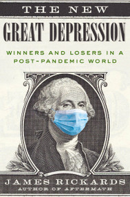 The New Great Depression (Winners and Losers in a Post-Pandemic World) by James Rickards, 9780593330272