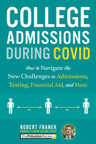 College Admissions During COVID (How to Navigate the New Challenges in Admissions, Testing, Financial Aid, and More) by The Princeton Review, Robert Franek, 9780525571810