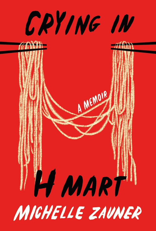 Crying in H Mart (A Memoir) - 9780525657743 by Michelle Zauner, 9780525657743