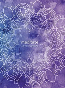 Meditate (A Guided Journal to Cultivate Peace and Presence) by Martin Hart, Skye Alexander, 9780785838531