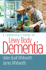 A Caregiver's Guide to Lewy Body Dementia, Second Edition by Helen Buell Whitworth, MS, BSN, James Whitworth, 9780826148742