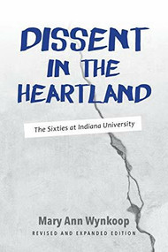 Dissent in the Heartland, Revised and Expanded Edition (The Sixties at Indiana University) by Mary Ann Wynkoop, 9780253026682