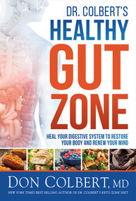 Dr. Colbert's Healthy Gut Zone (Heal Your Digestive System to Restore Your Body and Renew Your Mind) by Don Colbert, 9781629998503