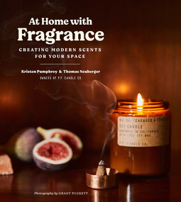 At Home with Fragrance (Creating Modern Scents for Your Space) by Kristen Pumphrey, Thomas Neuberger, 9781419746277