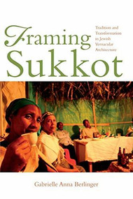 Framing Sukkot (Tradition and Transformation in Jewish Vernacular Architecture) - 9780253031822 by Gabrielle Anna Berlinger, 9780253031822