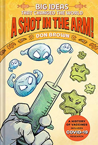 A Shot in the Arm! (Big Ideas that Changed the World #3) by Don Brown, 9781419750014