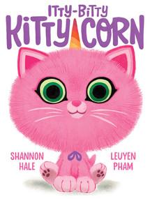 Itty-Bitty Kitty-Corn by Shannon Hale, LeUyen Pham, 9781419750915