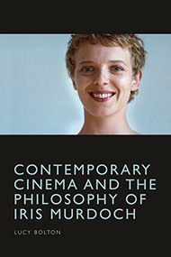 Contemporary Cinema and the Philosophy of Iris Murdoch - 9781474481359 by Lucy Bolton, 9781474481359