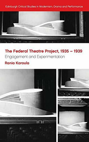 The Federal Theatre Project, 1935-1939 (Engagement and Experimentation) by Rania Karoula, 9781474445450