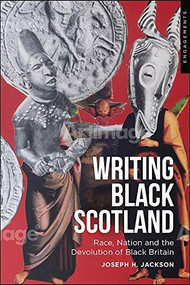 Writing Black Scotland (Race, Nation and the Devolution of Black Britain) by Joseph H. Jackson, 9781474461443