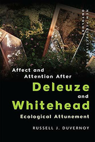 Affect and Attention After Deleuze and Whitehead (Ecological Attunement) by Russell J. Duvernoy, 9781474466912